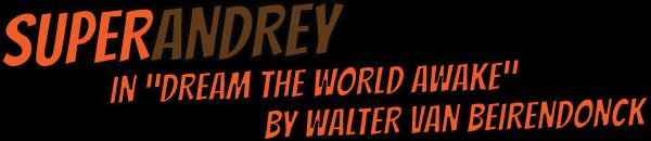 """SUPERANDREY in """"Dream The World Awake"""" by Walter Van Beirendonck"""